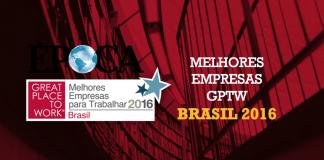 Melhores empresas para trabalhar no Brasil em 2016 - GPTW